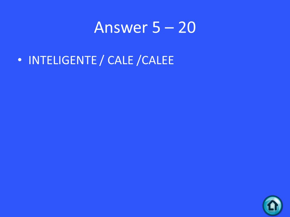 Answer 5 – 20 INTELIGENTE / CALE /CALEE