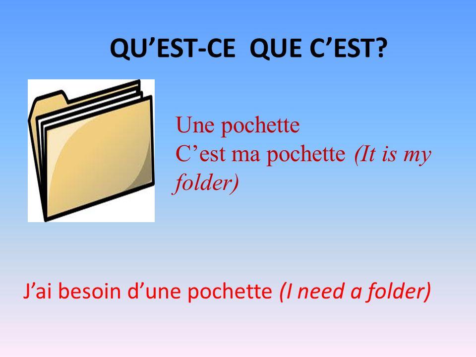 QUEST-CE QUE CEST? Une pochette Cest ma pochette (It is my folder) Jai besoin dune pochette (I need a folder)