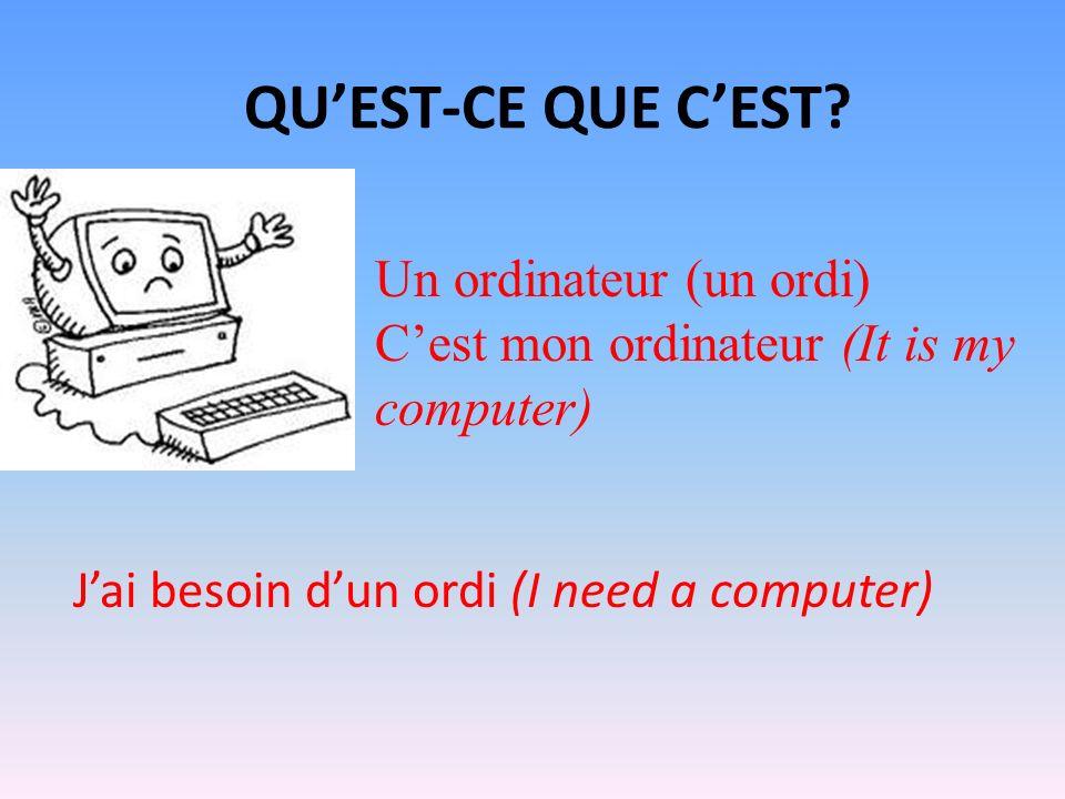 QUEST-CE QUE CEST? Un ordinateur (un ordi) Cest mon ordinateur (It is my computer) Jai besoin dun ordi (I need a computer)