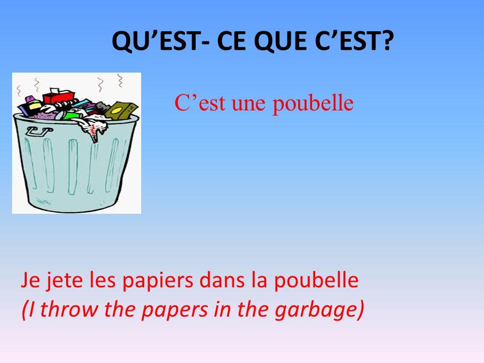 QUEST- CE QUE CEST? Cest une poubelle Je jete les papiers dans la poubelle (I throw the papers in the garbage)