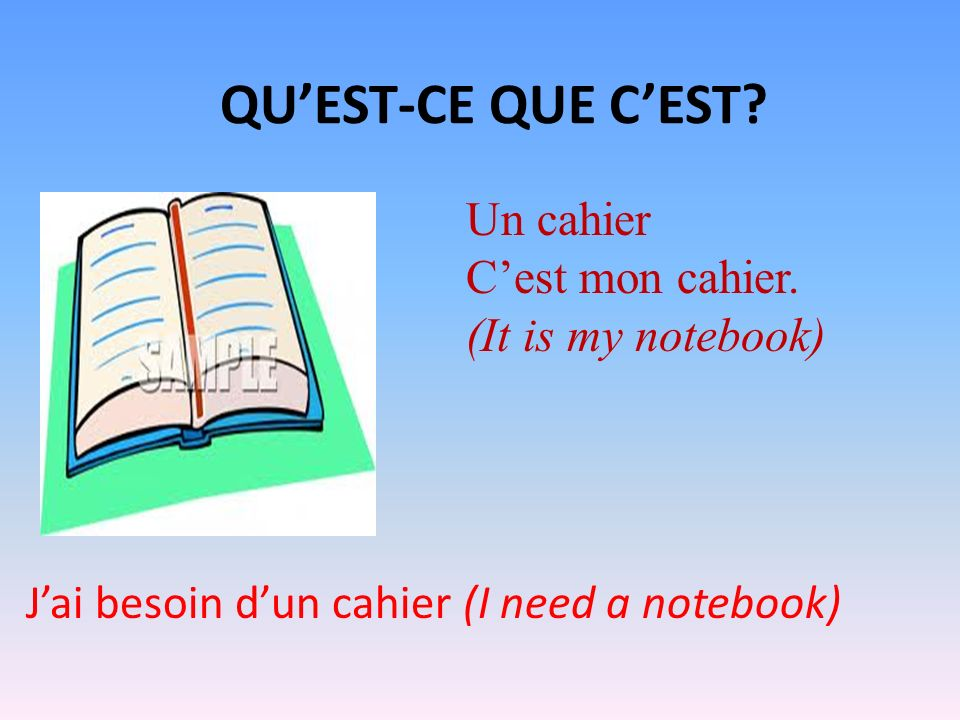 QUEST-CE QUE CEST? Un cahier Cest mon cahier. (It is my notebook) Jai besoin dun cahier (I need a notebook)