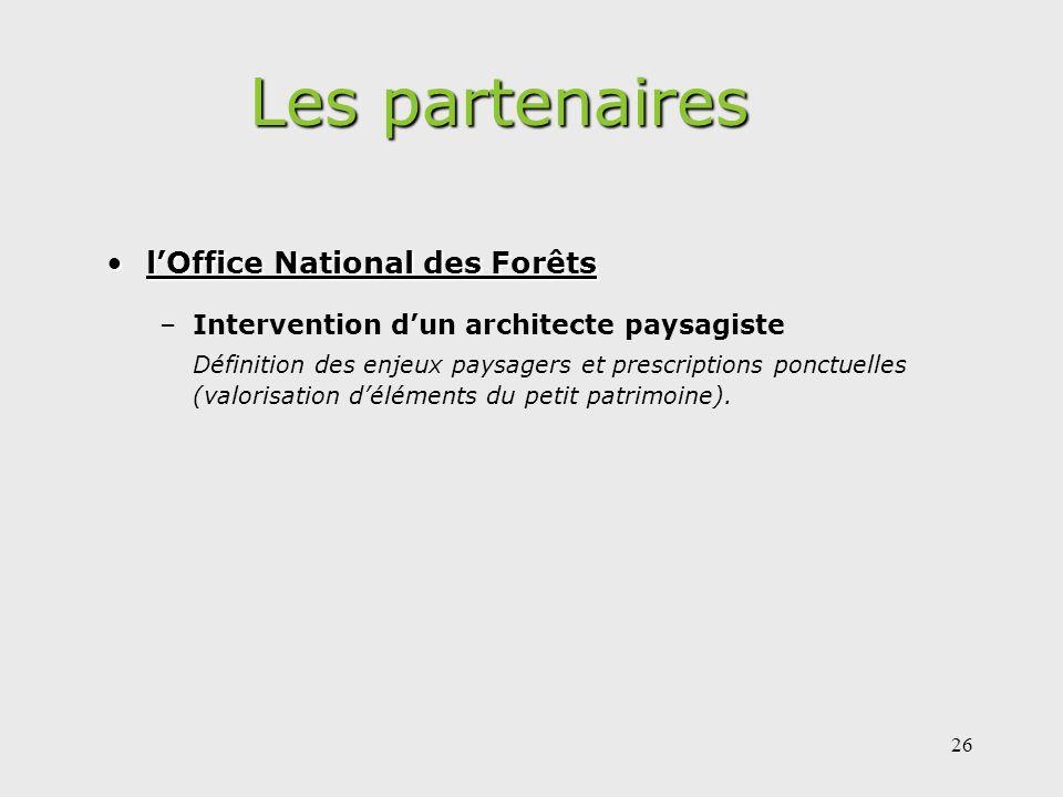 26 Les partenaires lOffice National des ForêtslOffice National des Forêts –Intervention dun architecte paysagiste Définition des enjeux paysagers et prescriptions ponctuelles (valorisation déléments du petit patrimoine).