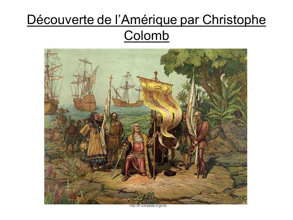 Découverte de lAmérique par Christophe Colomb http://fr.wikipedia.org/wiki