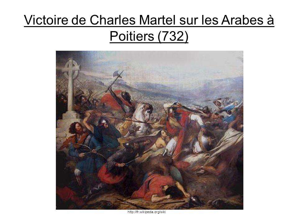 Victoire de Charles Martel sur les Arabes à Poitiers (732) http://fr.wikipedia.org/wiki