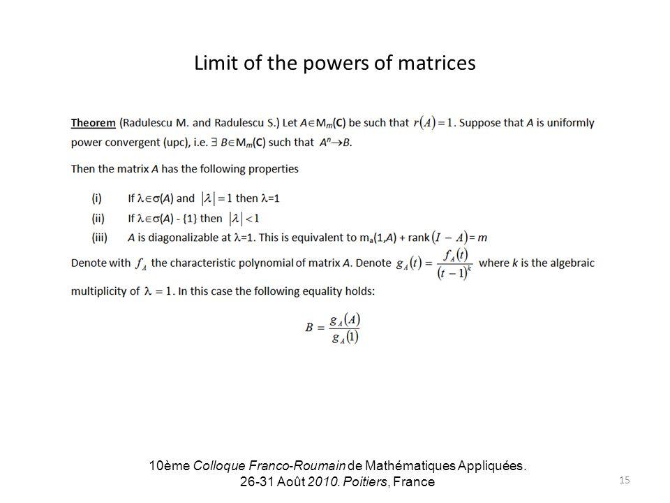 Limit of the powers of matrices 10ème Colloque Franco-Roumain de Mathématiques Appliquées. 26-31 Août 2010. Poitiers, France 15