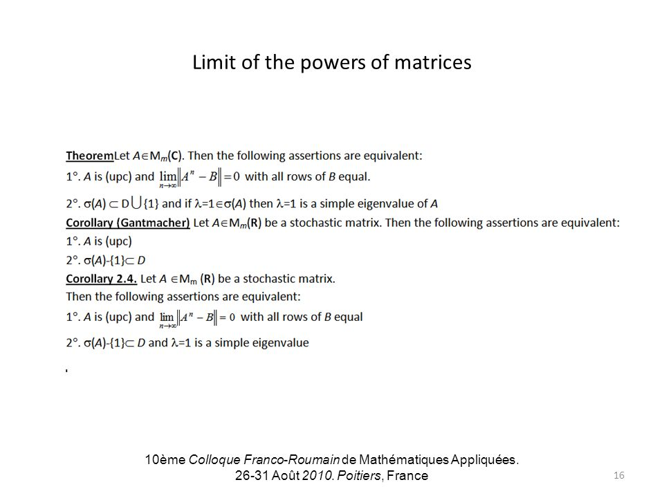 Limit of the powers of matrices 10ème Colloque Franco-Roumain de Mathématiques Appliquées. 26-31 Août 2010. Poitiers, France 16