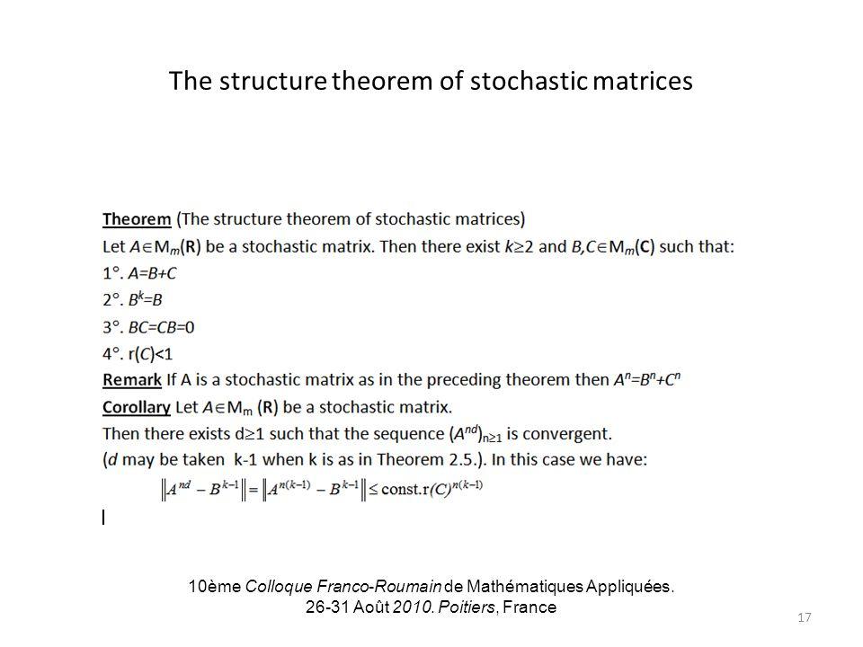 The structure theorem of stochastic matrices 10ème Colloque Franco-Roumain de Mathématiques Appliquées. 26-31 Août 2010. Poitiers, France 17