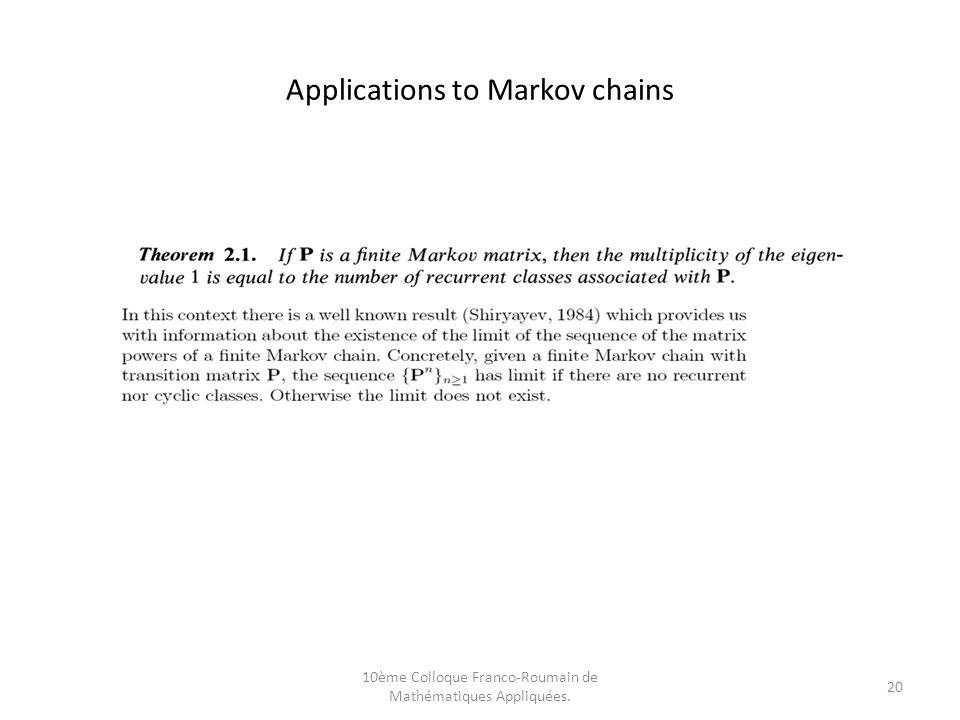 10ème Colloque Franco-Roumain de Mathématiques Appliquées. 20 Applications to Markov chains
