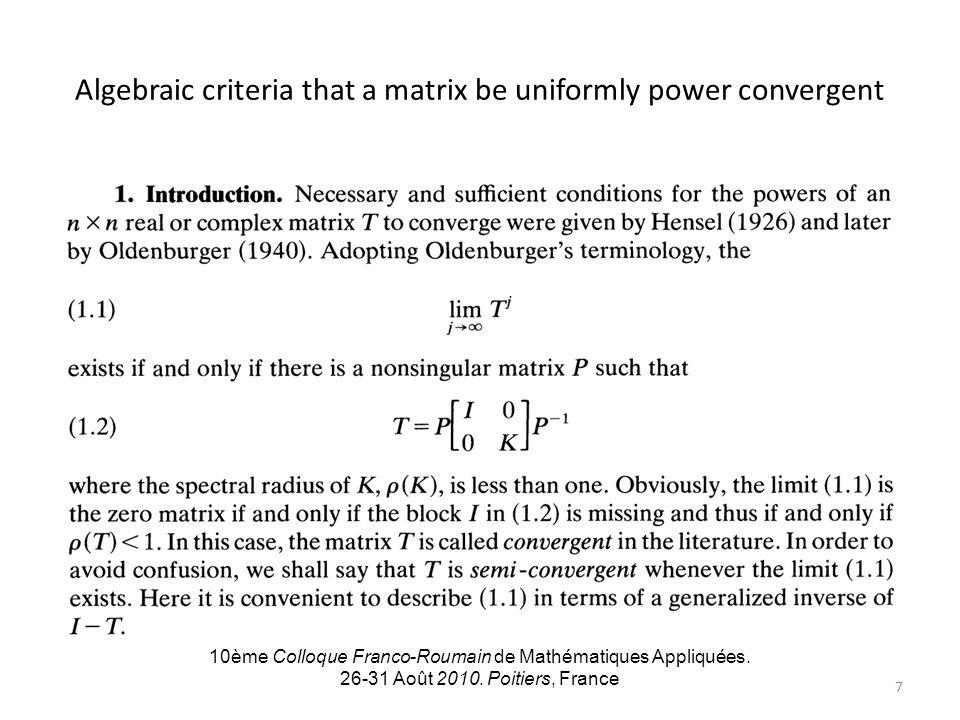 Algebraic criteria that a matrix be uniformly power convergent 10ème Colloque Franco-Roumain de Mathématiques Appliquées. 26-31 Août 2010. Poitiers, F
