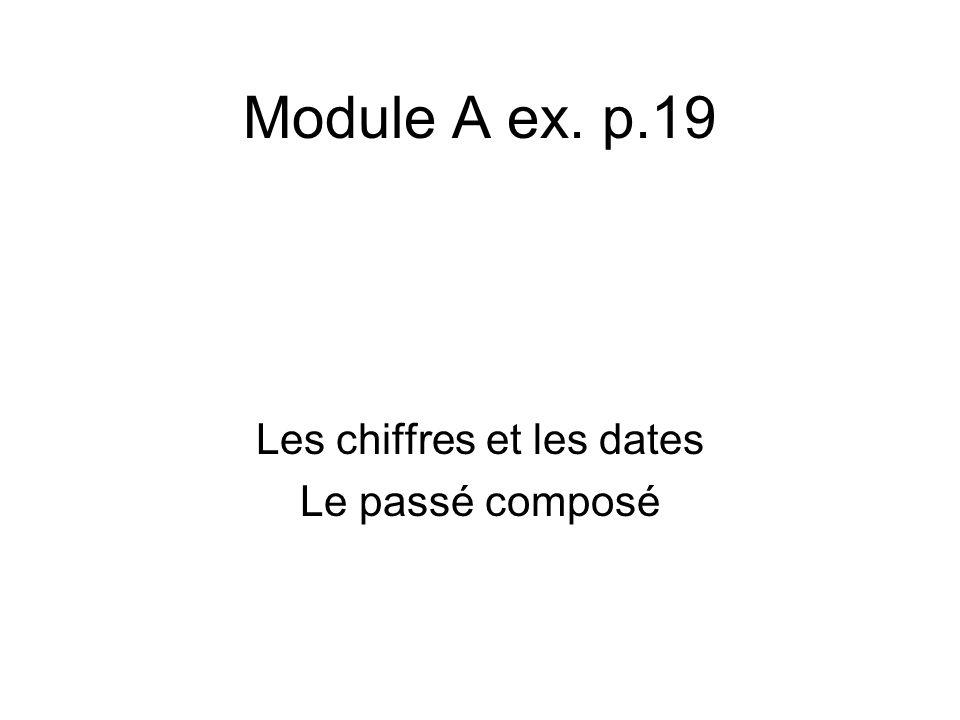 Module A ex. p.19 Les chiffres et les dates Le passé composé
