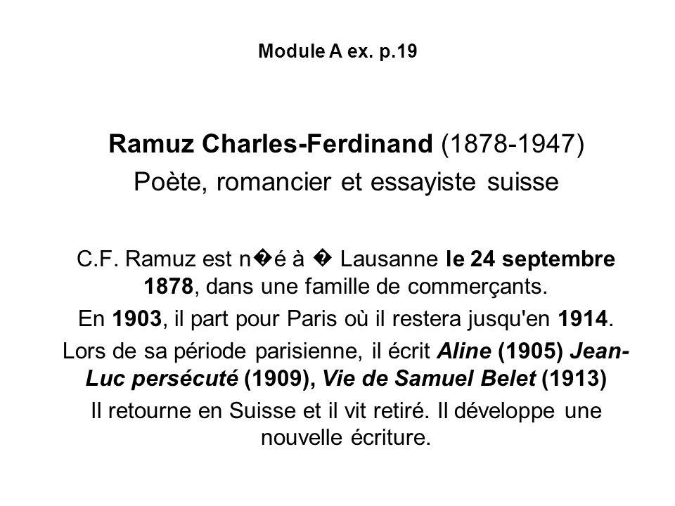 Module A ex. p.19 Ramuz Charles-Ferdinand (1878-1947) Poète, romancier et essayiste suisse C.F. Ramuz est n é à Lausanne le 24 septembre 1878, dans un