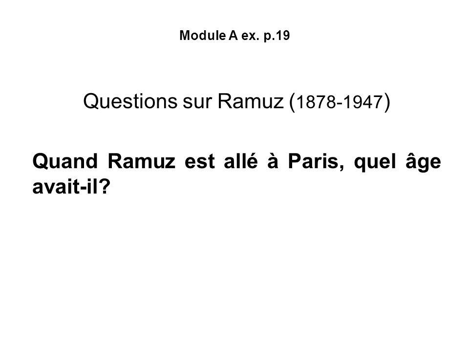 Module A ex. p.19 Questions sur Ramuz ( 1878-1947 ) Quand Ramuz est allé à Paris, quel âge avait-il?