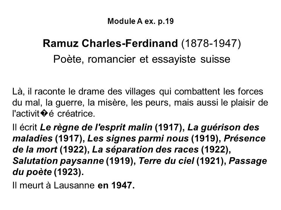 Module A ex. p.19 Ramuz Charles-Ferdinand (1878-1947) Poète, romancier et essayiste suisse Là, il raconte le drame des villages qui combattent les for