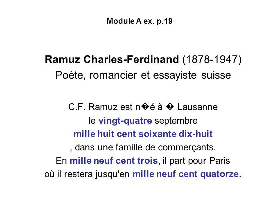 Module A ex. p.19 Ramuz Charles-Ferdinand (1878-1947) Poète, romancier et essayiste suisse C.F. Ramuz est n é à Lausanne le vingt-quatre septembre mil
