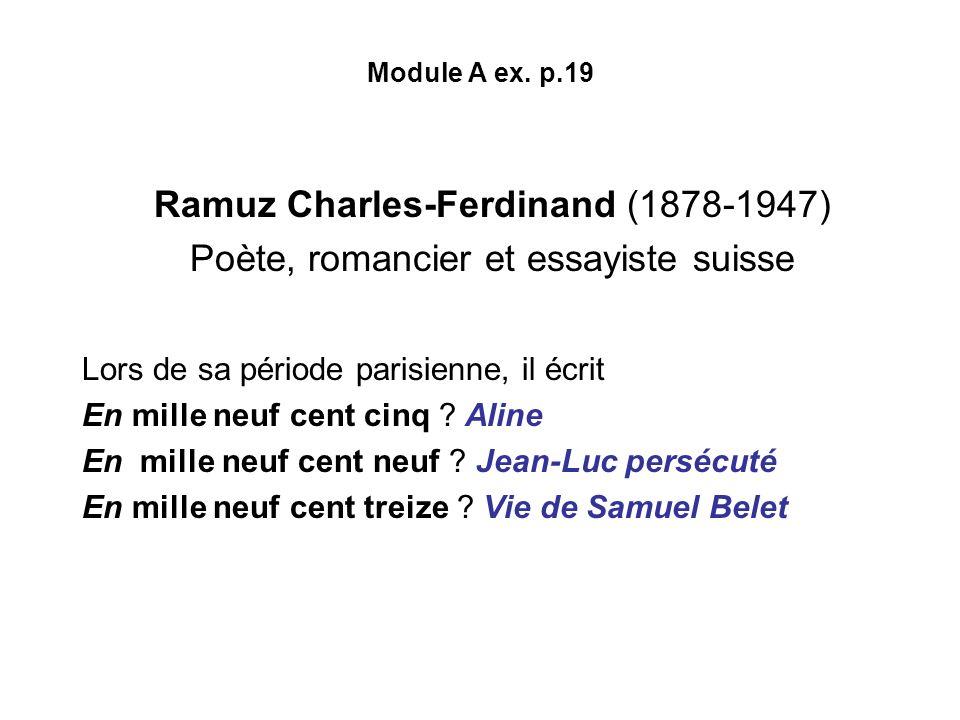 Module A ex. p.19 Ramuz Charles-Ferdinand (1878-1947) Poète, romancier et essayiste suisse Lors de sa période parisienne, il écrit En mille neuf cent