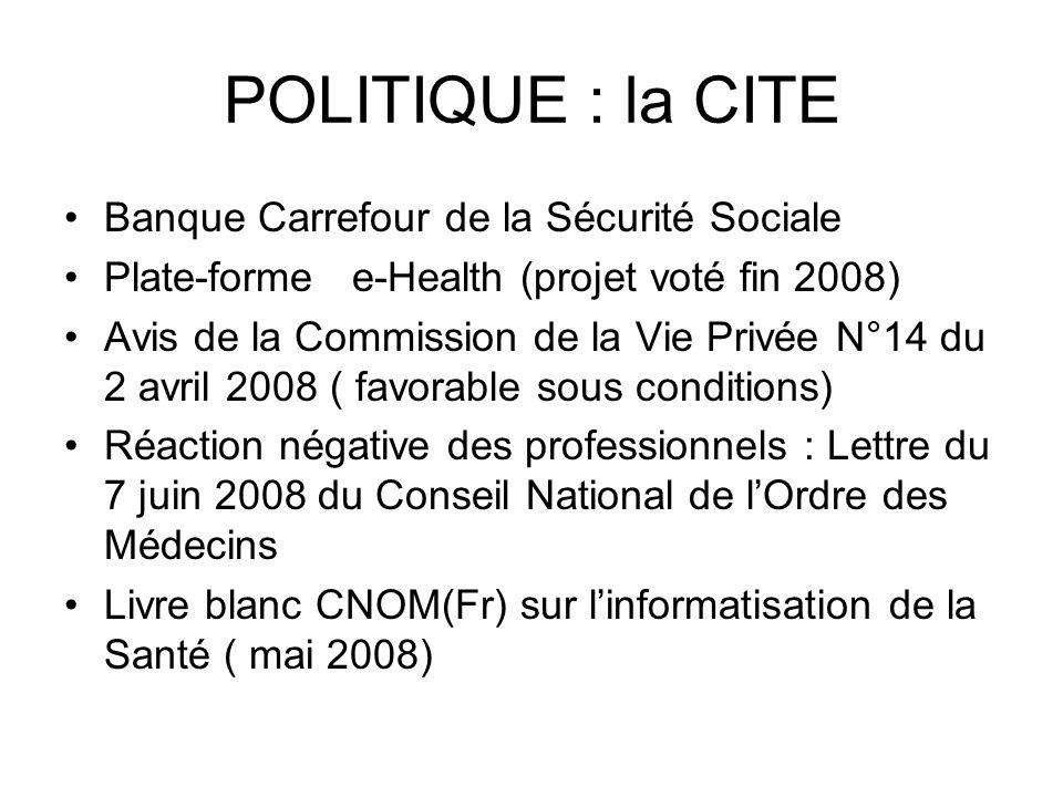 POLITIQUE : la CITE Banque Carrefour de la Sécurité Sociale Plate-forme e-Health (projet voté fin 2008) Avis de la Commission de la Vie Privée N°14 du