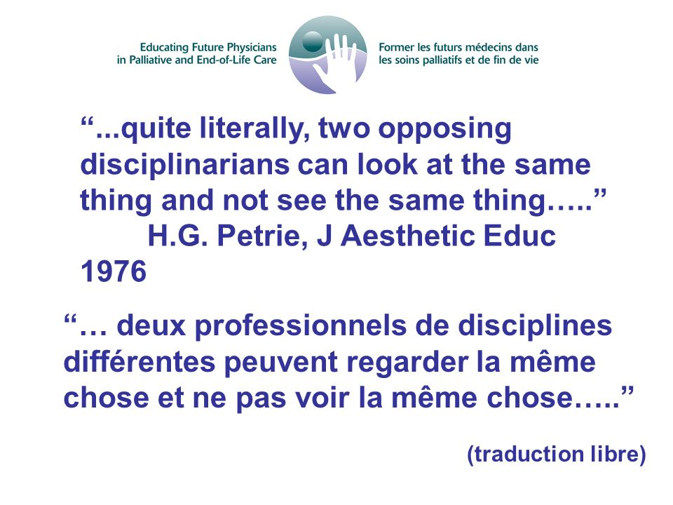 ...quite literally, two opposing disciplinarians can look at the same thing and not see the same thing….. H.G. Petrie, J Aesthetic Educ 1976 … deux pr