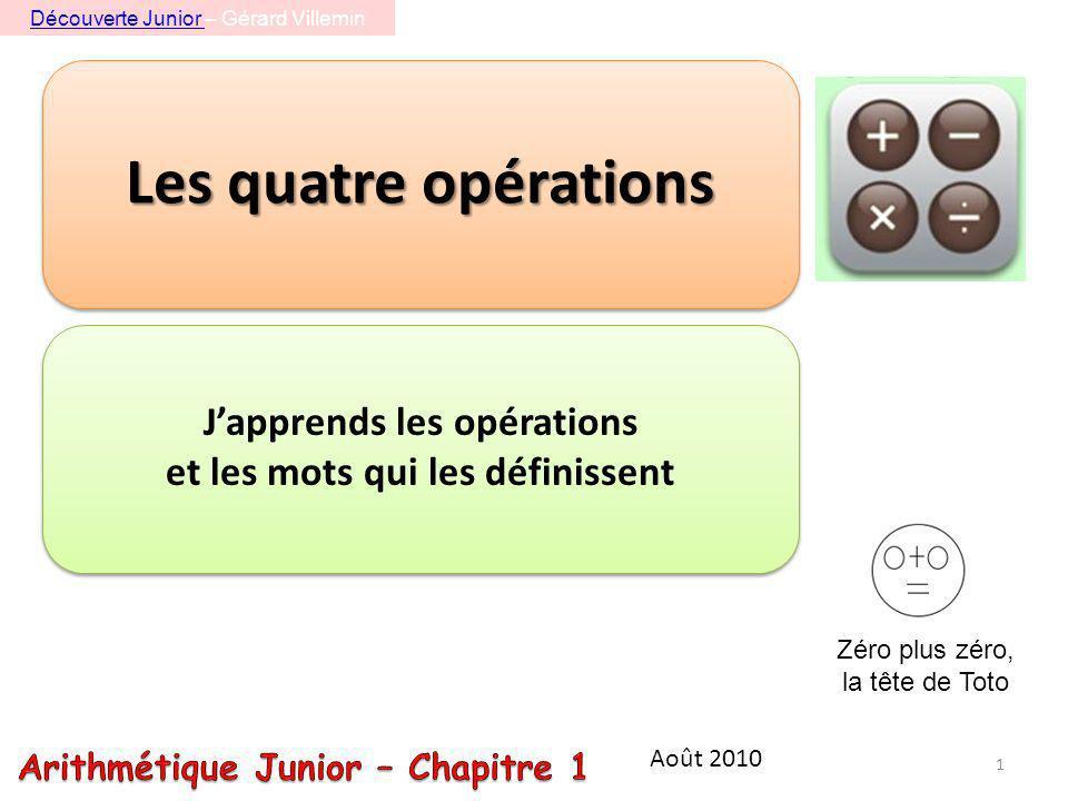 Les quatre opérations 1 Août 2010 Japprends les opérations et les mots qui les définissent Zéro plus zéro, la tête de Toto Découverte Junior Découverte Junior – Gérard Villemin