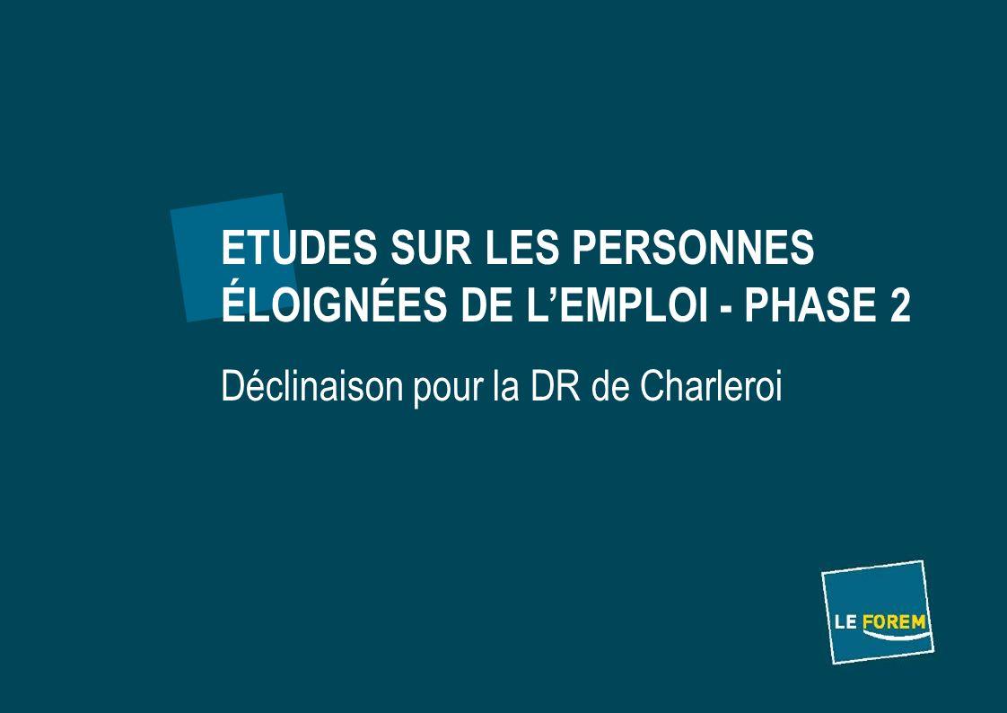 ETUDES SUR LES PERSONNES ÉLOIGNÉES DE LEMPLOI - PHASE 2 Déclinaison pour la DR de Charleroi