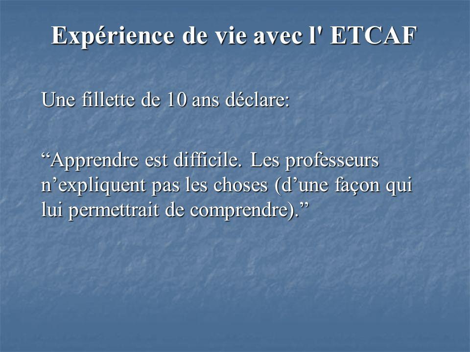 Expérience de vie avec l ETCAF Une fillette de 10 ans déclare: Apprendre est difficile.