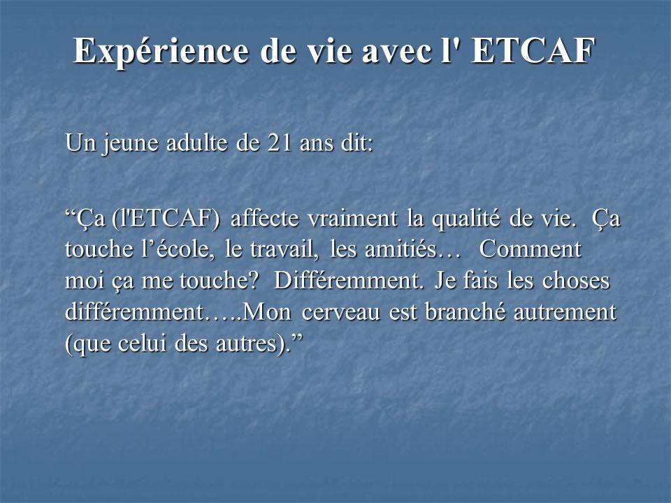 Un jeune adulte de 21 ans dit: Ça (l ETCAF) affecte vraiment la qualité de vie.