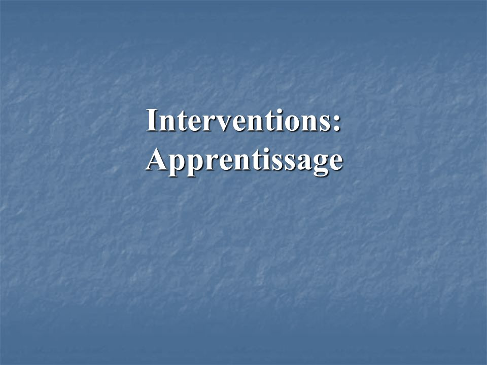 Interventions: Apprentissage