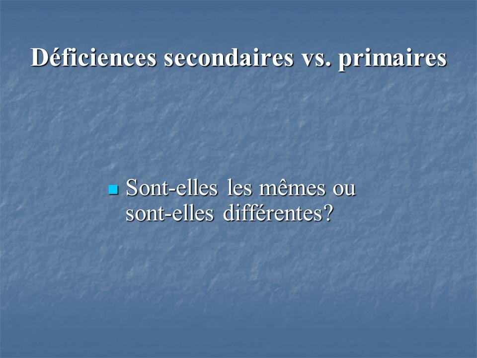 Déficiences secondaires vs. primaires Sont-elles les mêmes ou sont-elles différentes.