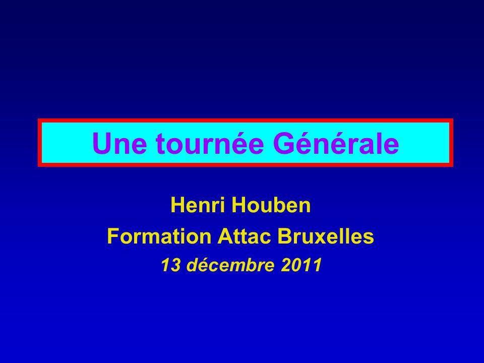 Une tournée Générale Henri Houben Formation Attac Bruxelles 13 décembre 2011