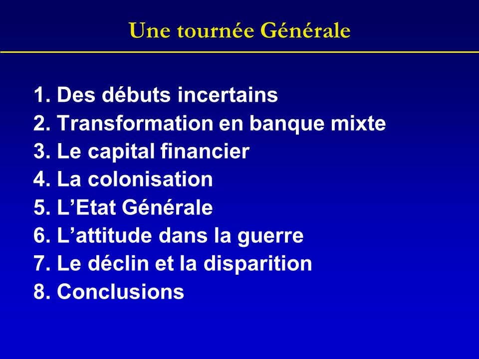 Une tournée Générale 1.Des débuts incertains 2. Transformation en banque mixte 3.