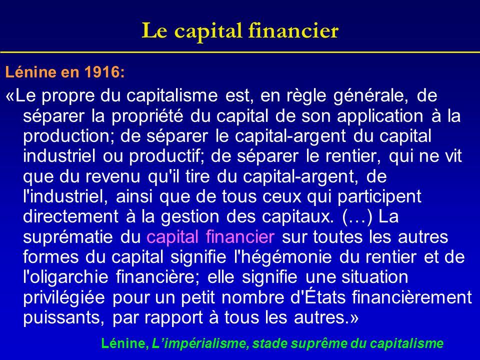 Le capital financier Lénine en 1916: «Le propre du capitalisme est, en règle générale, de séparer la propriété du capital de son application à la prod