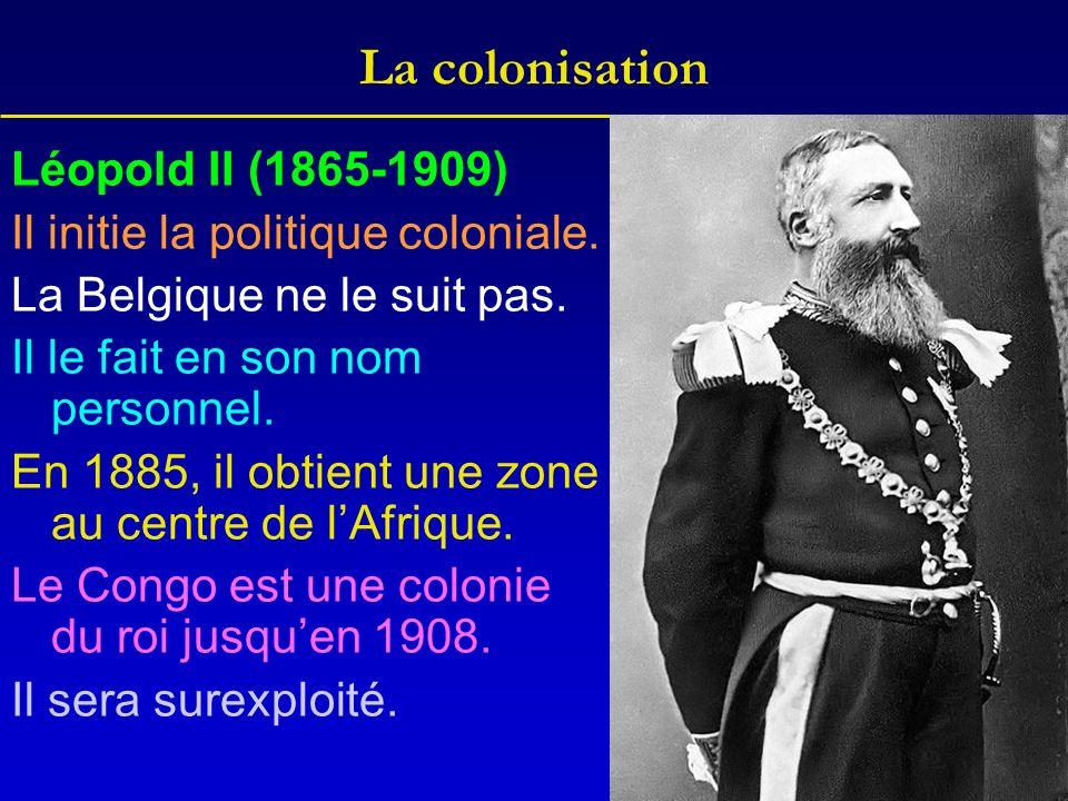 La colonisation Léopold II (1865-1909) Il initie la politique coloniale. La Belgique ne le suit pas. Il le fait en son nom personnel. En 1885, il obti