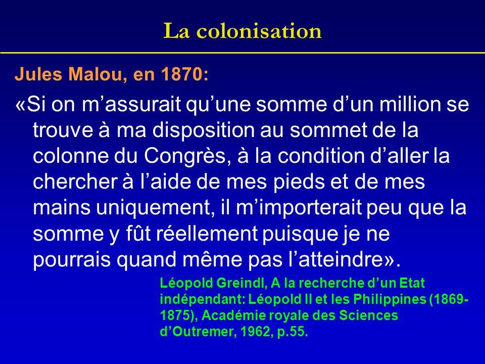 La colonisation Jules Malou, en 1870: «Si on massurait quune somme dun million se trouve à ma disposition au sommet de la colonne du Congrès, à la con