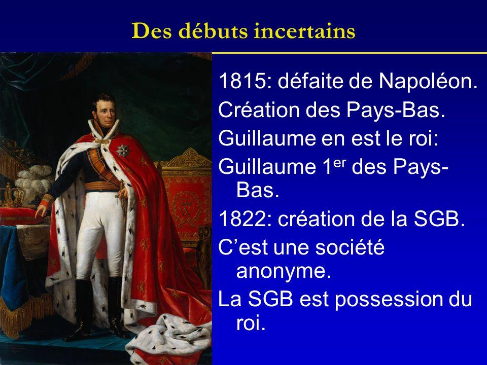 Des débuts incertains 1815: défaite de Napoléon. Création des Pays-Bas. Guillaume en est le roi: Guillaume 1 er des Pays- Bas. 1822: création de la SG