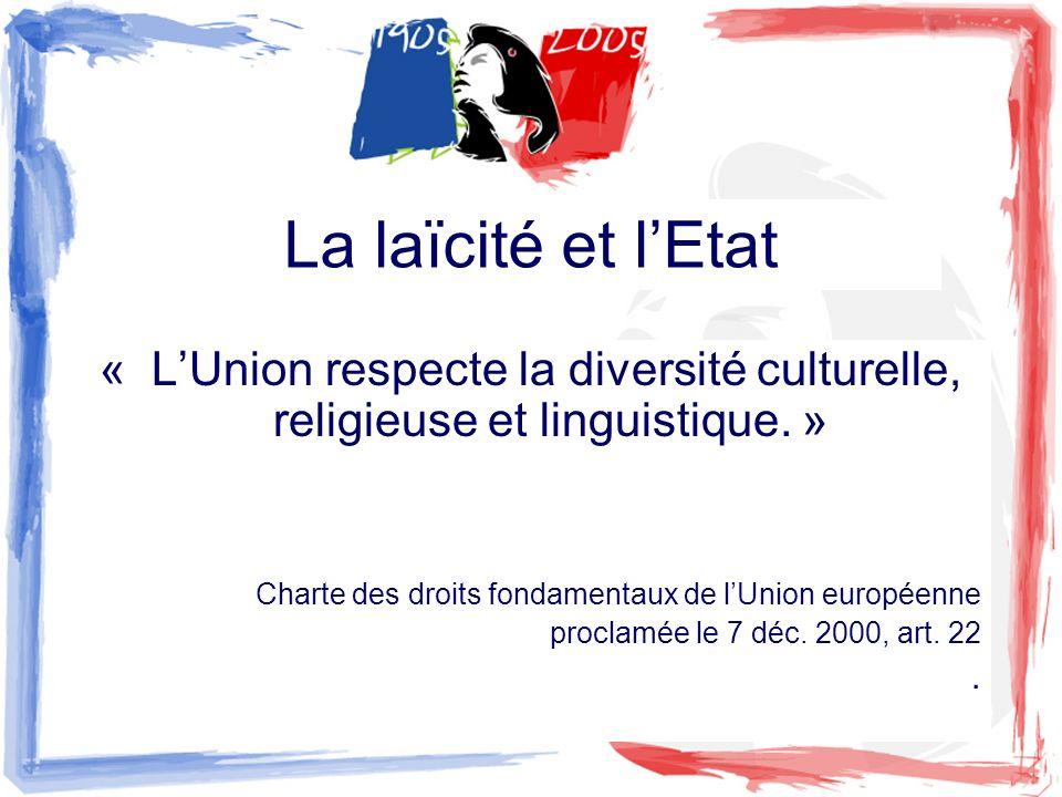 La laïcité et lEtat « LUnion respecte la diversité culturelle, religieuse et linguistique. » Charte des droits fondamentaux de lUnion européenne procl