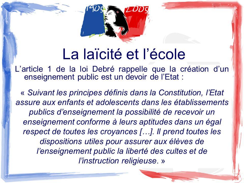 La laïcité et lécole Larticle 1 de la loi Debré rappelle que la création dun enseignement public est un devoir de lEtat : « Suivant les principes défi