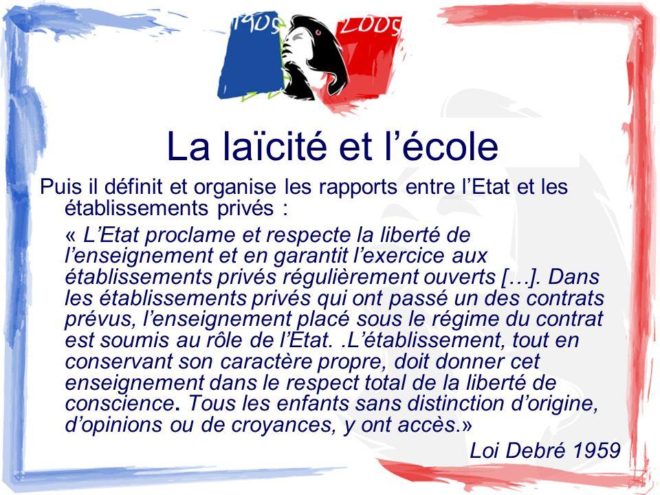 La laïcité et lécole Puis il définit et organise les rapports entre lEtat et les établissements privés : « LEtat proclame et respecte la liberté de le