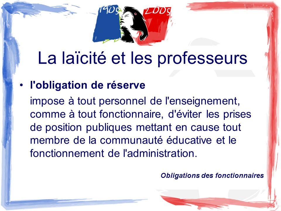 La laïcité et les professeurs l'obligation de réserve impose à tout personnel de l'enseignement, comme à tout fonctionnaire, d'éviter les prises de po