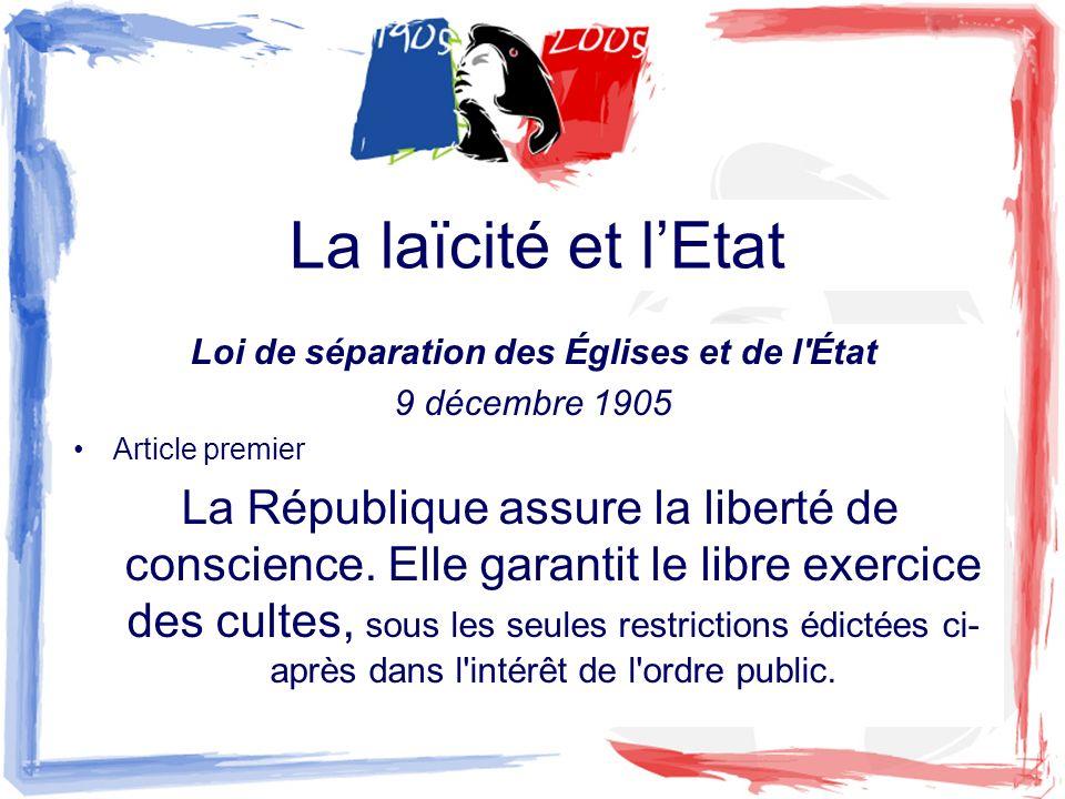 Loi de séparation des Églises et de l'État 9 décembre 1905 Article premier La République assure la liberté de conscience. Elle garantit le libre exerc