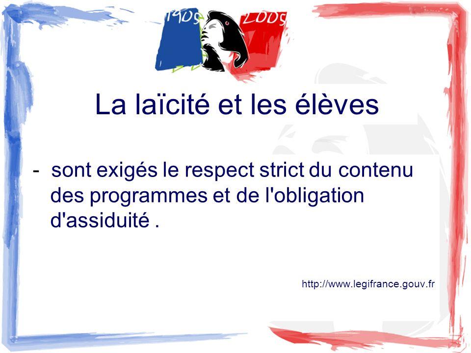 La laïcité et les élèves - sont exigés le respect strict du contenu des programmes et de l'obligation d'assiduité. http://www.legifrance.gouv.fr