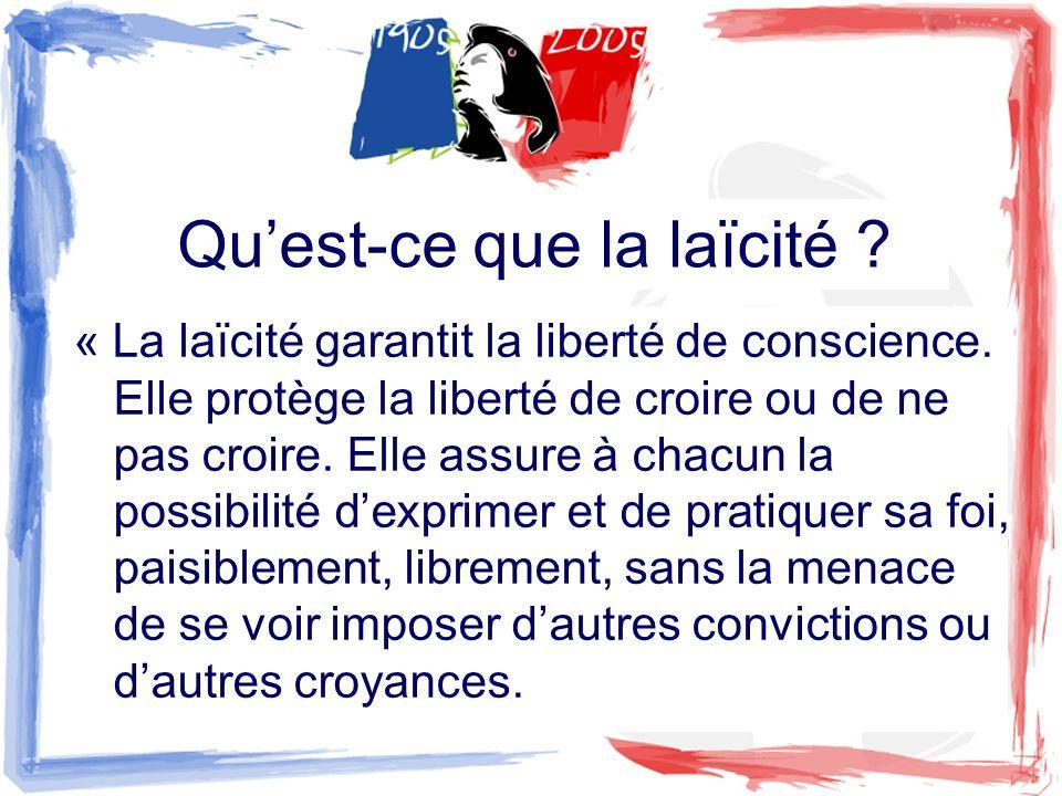 Quest-ce que la laïcité ? « La laïcité garantit la liberté de conscience. Elle protège la liberté de croire ou de ne pas croire. Elle assure à chacun