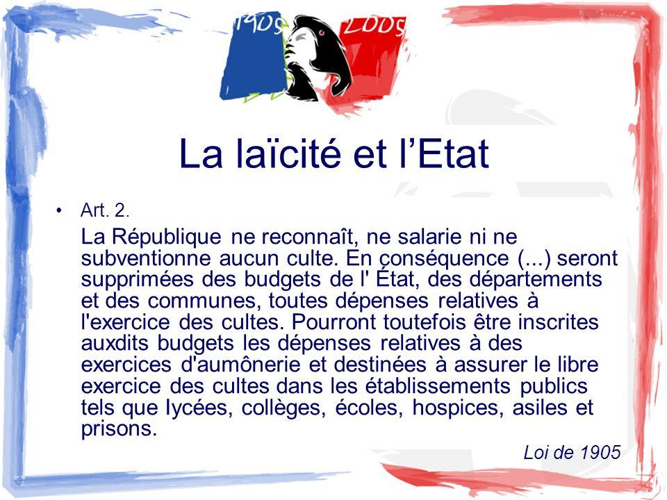 La laïcité et lEtat Art. 2. La République ne reconnaît, ne salarie ni ne subventionne aucun culte. En conséquence (...) seront supprimées des budgets