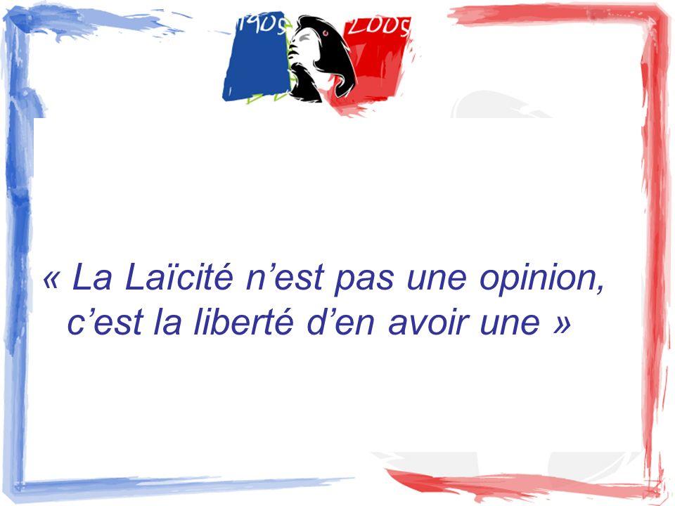 « La Laïcité nest pas une opinion, cest la liberté den avoir une »