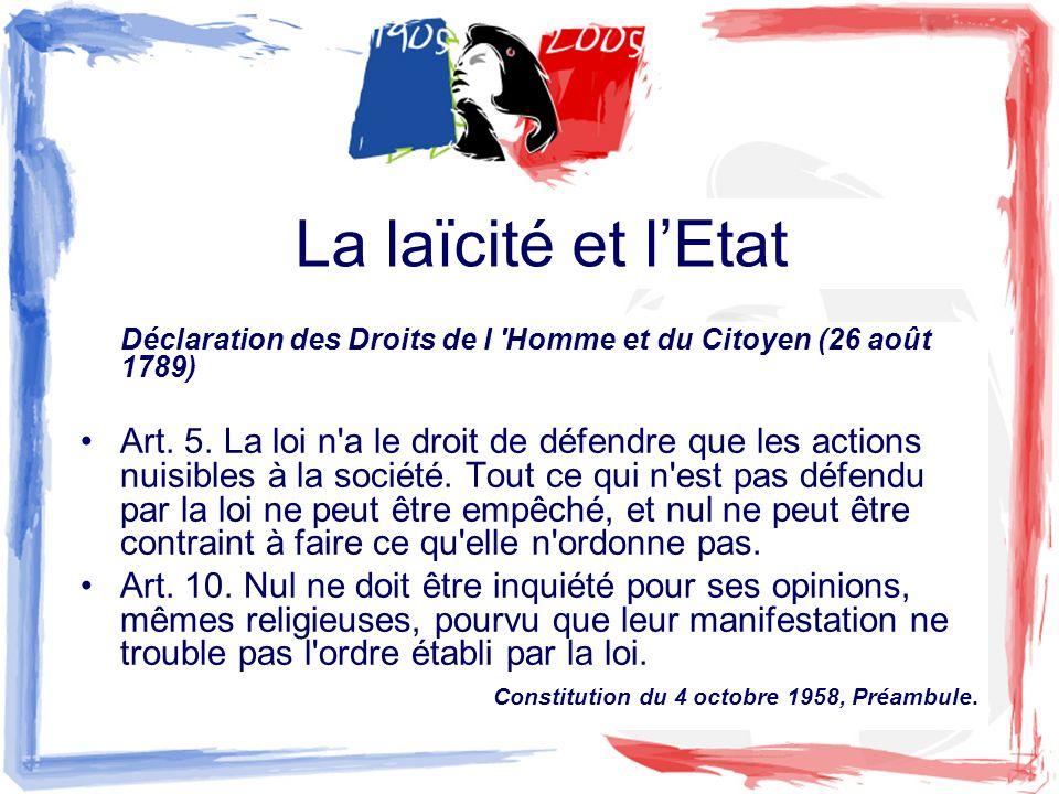 La laïcité et lEtat Déclaration des Droits de l 'Homme et du Citoyen (26 août 1789) Art. 5. La loi n'a le droit de défendre que les actions nuisibles