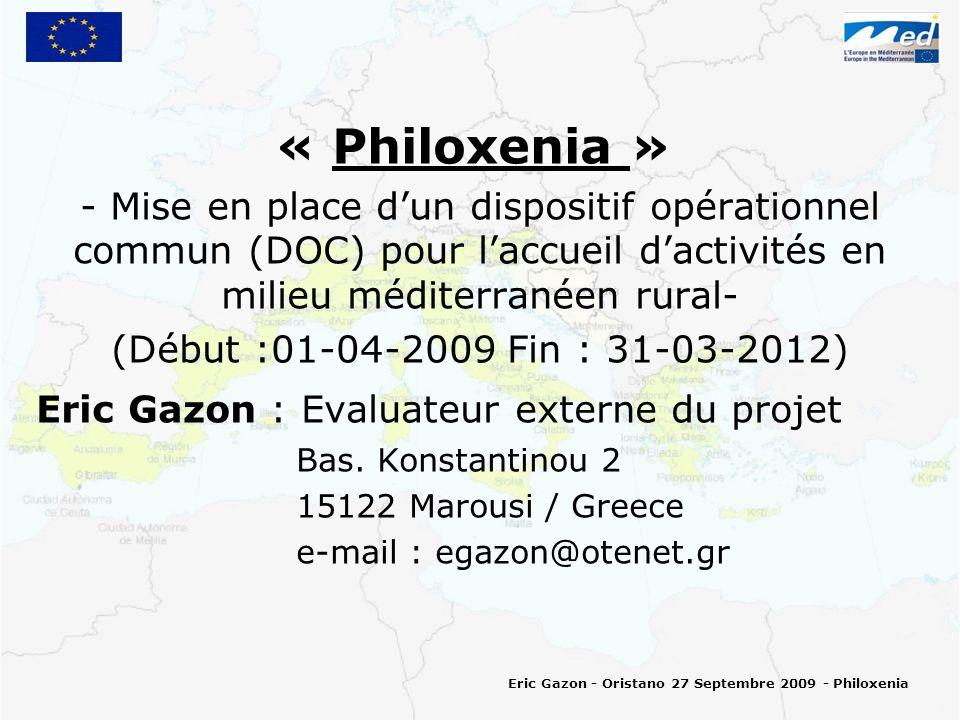 « Philoxenia » - Mise en place dun dispositif opérationnel commun (DOC) pour laccueil dactivités en milieu méditerranéen rural- (Début :01-04-2009 Fin : 31-03-2012) Eric Gazon : Evaluateur externe du projet Bas.
