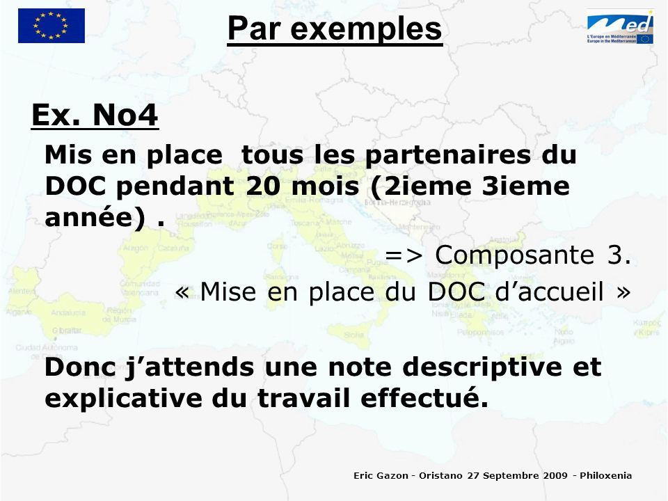 Par exemples Ex. Νο4 Mis en place tous les partenaires du DOC pendant 20 mois (2ieme 3ieme année).