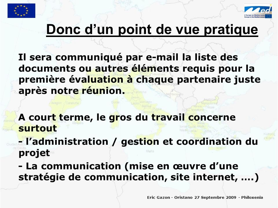 Donc dun point de vue pratique Il sera communiqué par e-mail la liste des documents ou autres éléments requis pour la première évaluation à chaque partenaire juste après notre réunion.