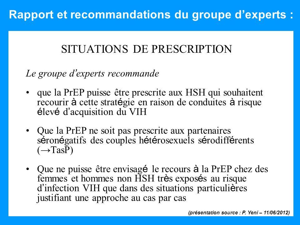 20 SITUATIONS DE PRESCRIPTION Le groupe d experts recommande que la PrEP puisse être prescrite aux HSH qui souhaitent recourir à cette strat é gie en