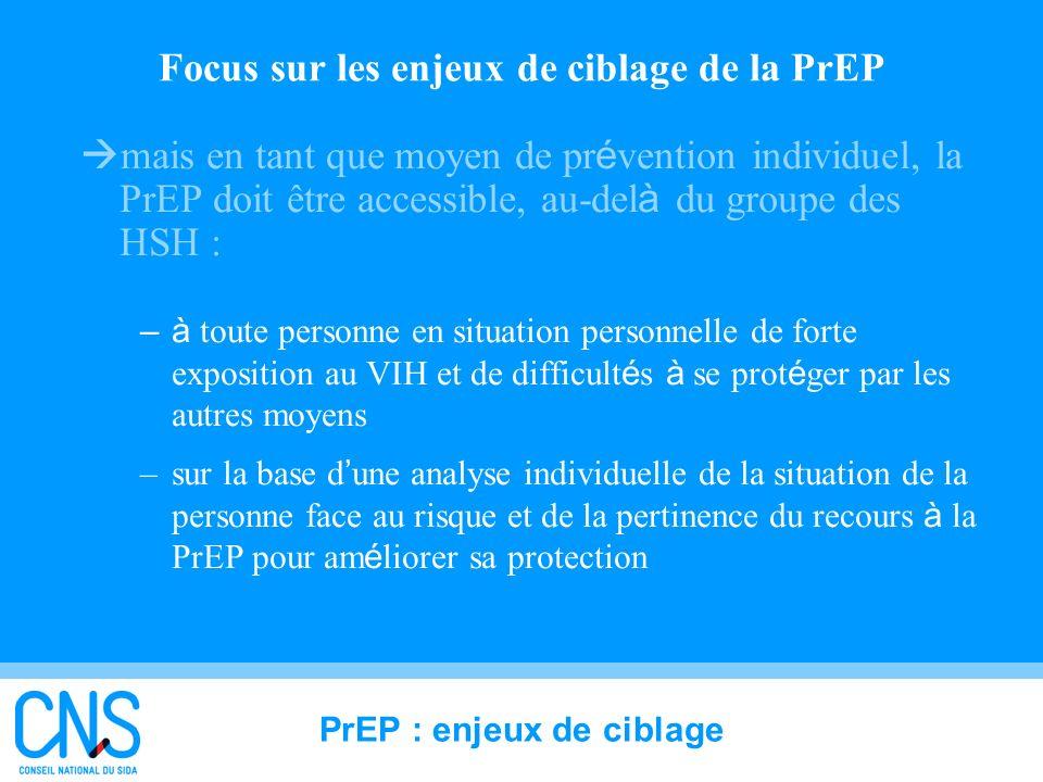 34 Focus sur les enjeux de ciblage de la PrEP mais en tant que moyen de pr é vention individuel, la PrEP doit être accessible, au-del à du groupe des