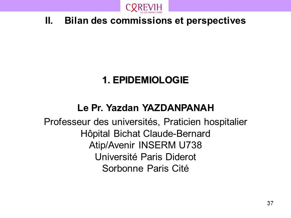 37 1. EPIDEMIOLOGIE Le Pr. Yazdan YAZDANPANAH Professeur des universités, Praticien hospitalier Hôpital Bichat Claude-Bernard Atip/Avenir INSERM U738