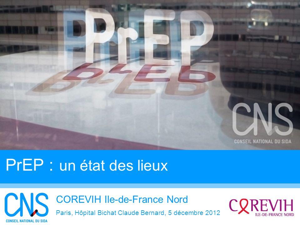 4 PrEP : un état des lieux COREVIH Ile-de-France Nord Paris, Hôpital Bichat Claude Bernard, 5 décembre 2012